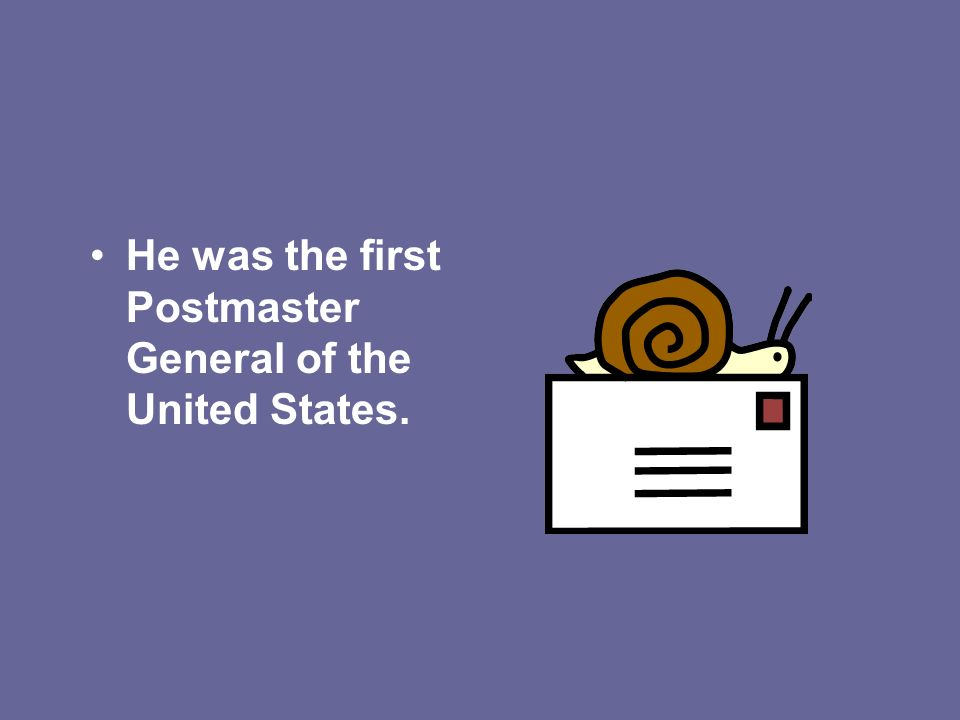 He was the first Postmaster General of the United States.