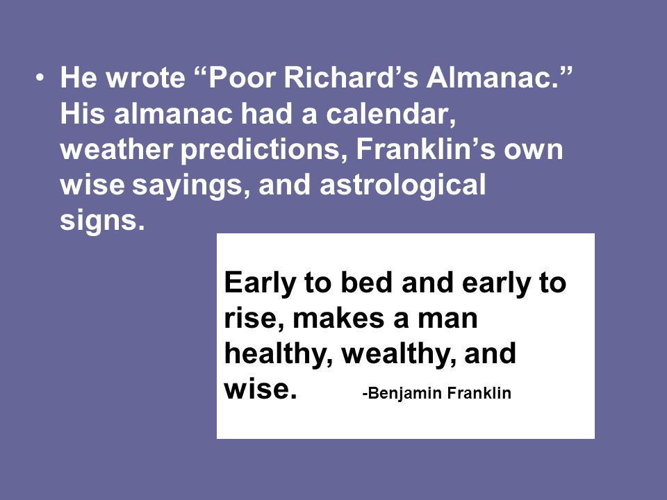 He wrote Poor Richard's Almanac