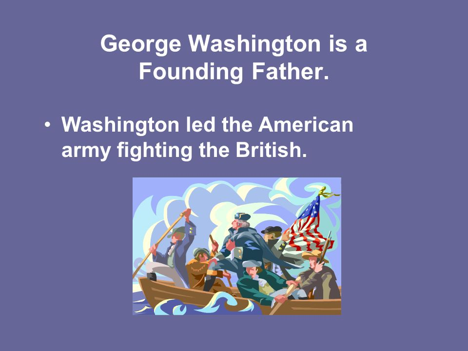 George Washington is a Founding Father.
