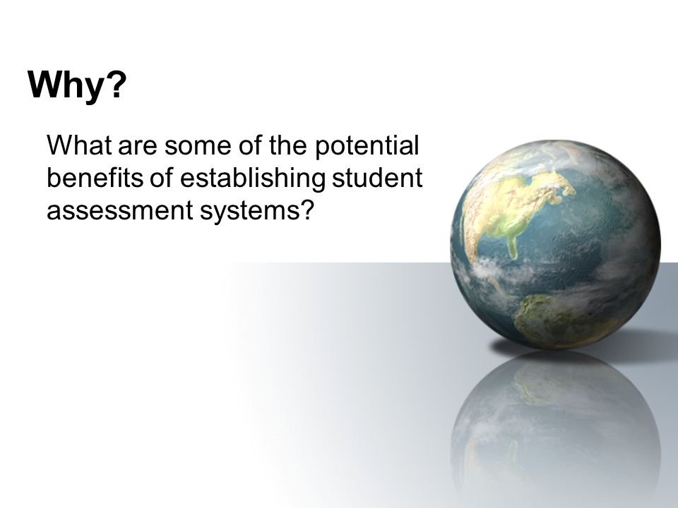 Why What are some of the potential benefits of establishing student assessment systems