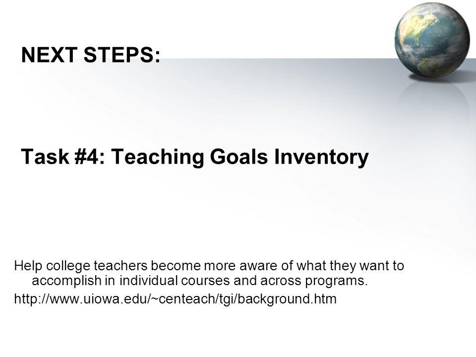 NEXT STEPS: Task #4: Teaching Goals Inventory