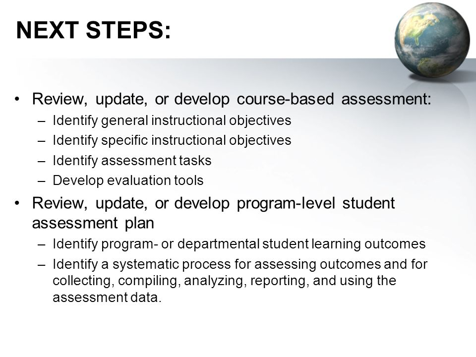 NEXT STEPS: Review, update, or develop course-based assessment: