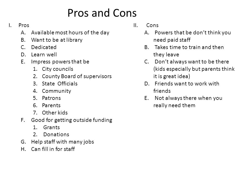 Pros and Cons I. Pros Available most hours of the day