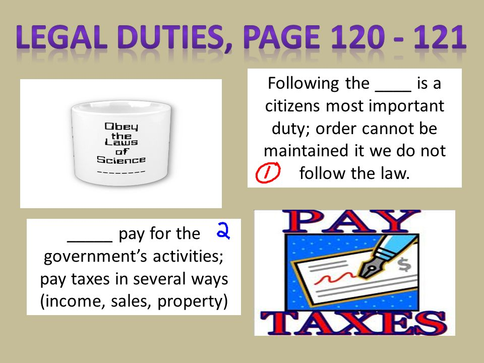 Legal Duties, page 120 - 121 Following the ____ is a citizens most important duty; order cannot be maintained it we do not follow the law.