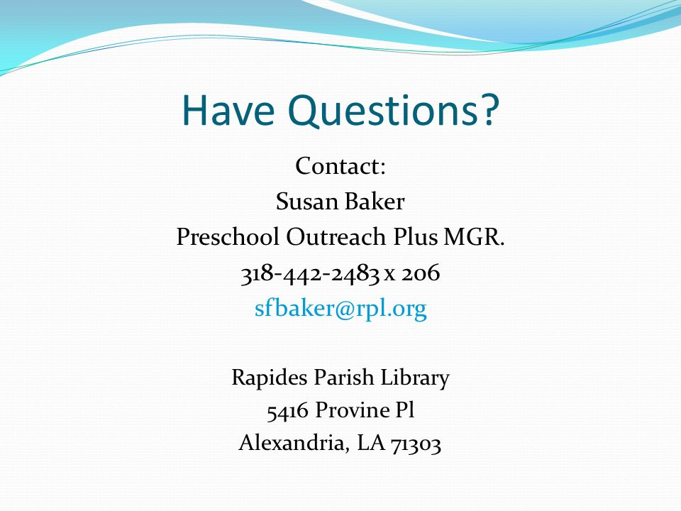 Have Questions Contact: Susan Baker Preschool Outreach Plus MGR.