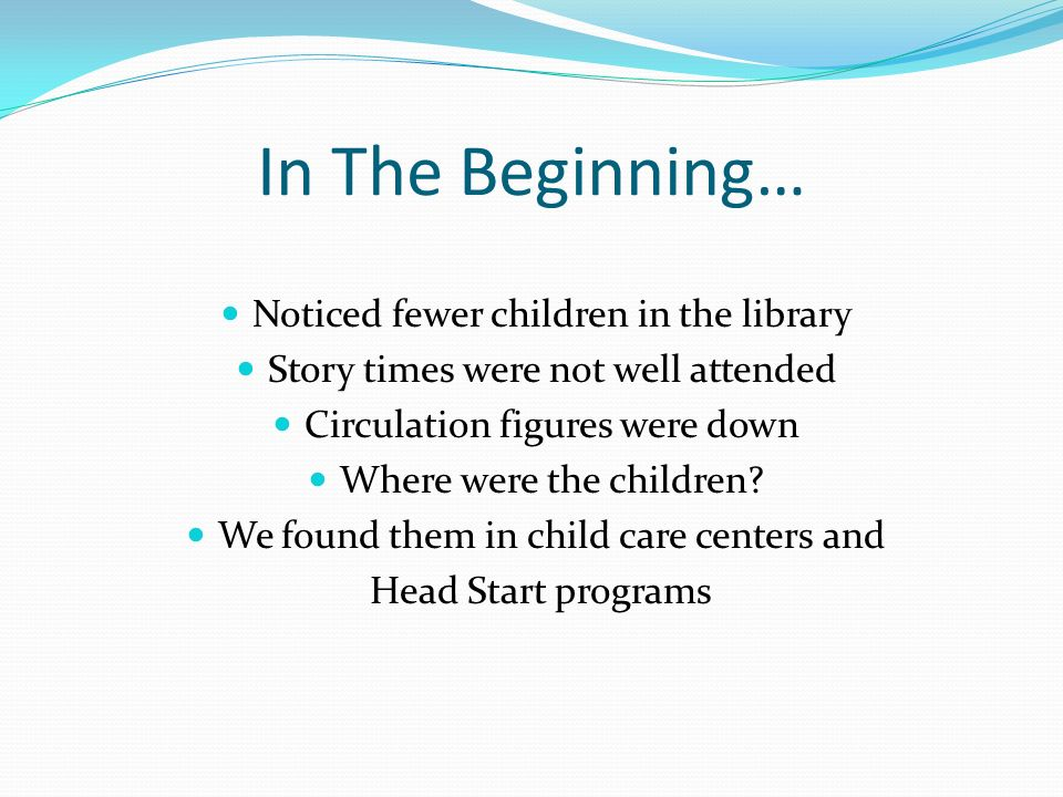 In The Beginning… Noticed fewer children in the library