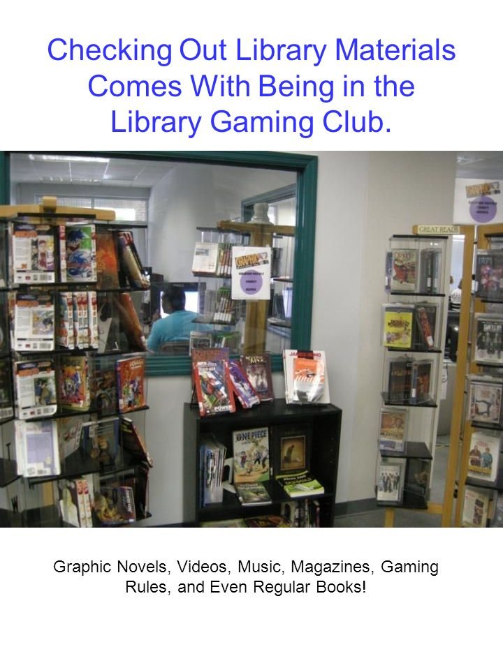 Checking Out Library Materials Comes With Being in the Library Gaming Club.