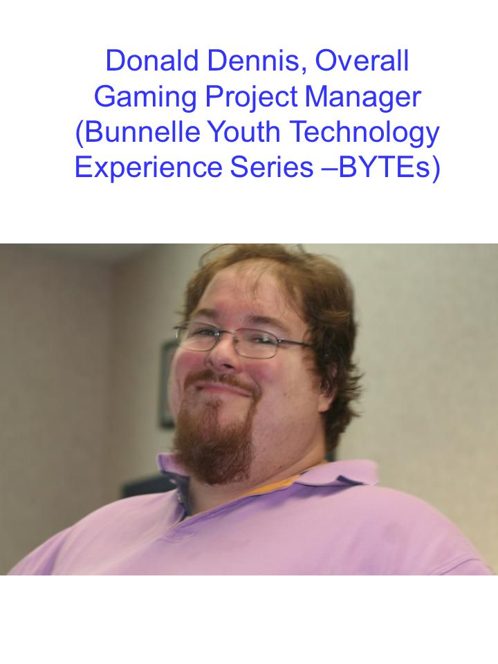 Donald Dennis, Overall Gaming Project Manager (Bunnelle Youth Technology Experience Series –BYTEs)