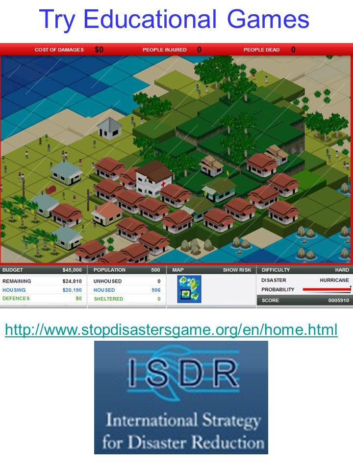 Try Educational Games http://www.stopdisastersgame.org/en/home.html