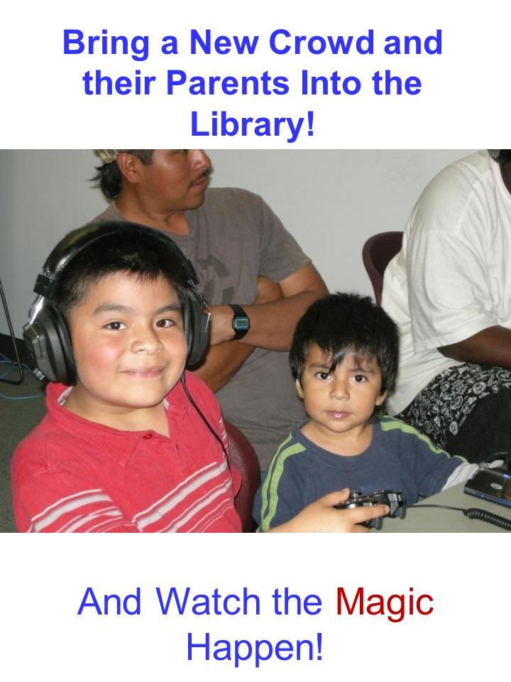 Bring a New Crowd and their Parents Into the Library!