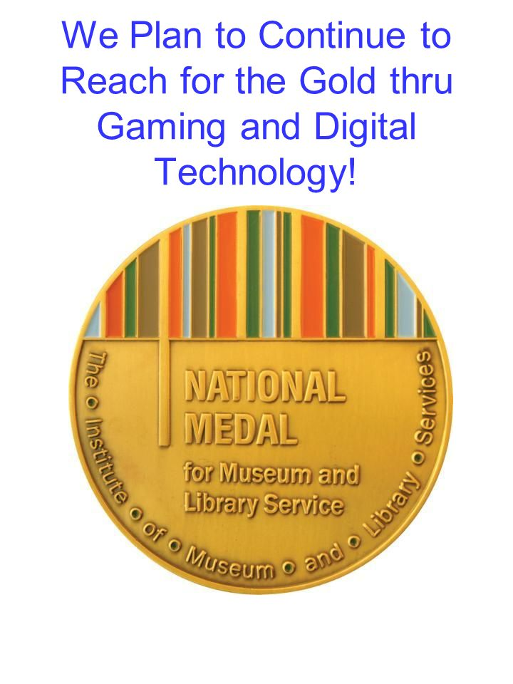 We Plan to Continue to Reach for the Gold thru Gaming and Digital Technology!