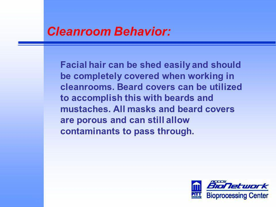 Cleanroom Behavior: Facial hair can be shed easily and should