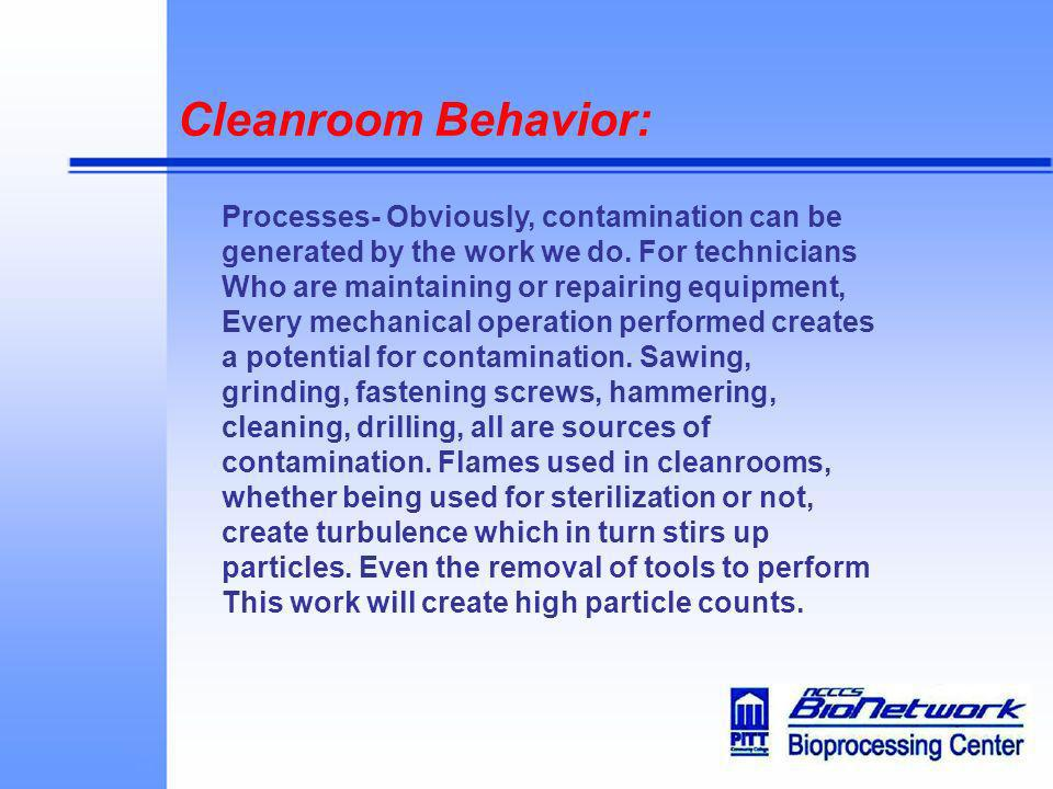 Cleanroom Behavior: Processes- Obviously, contamination can be
