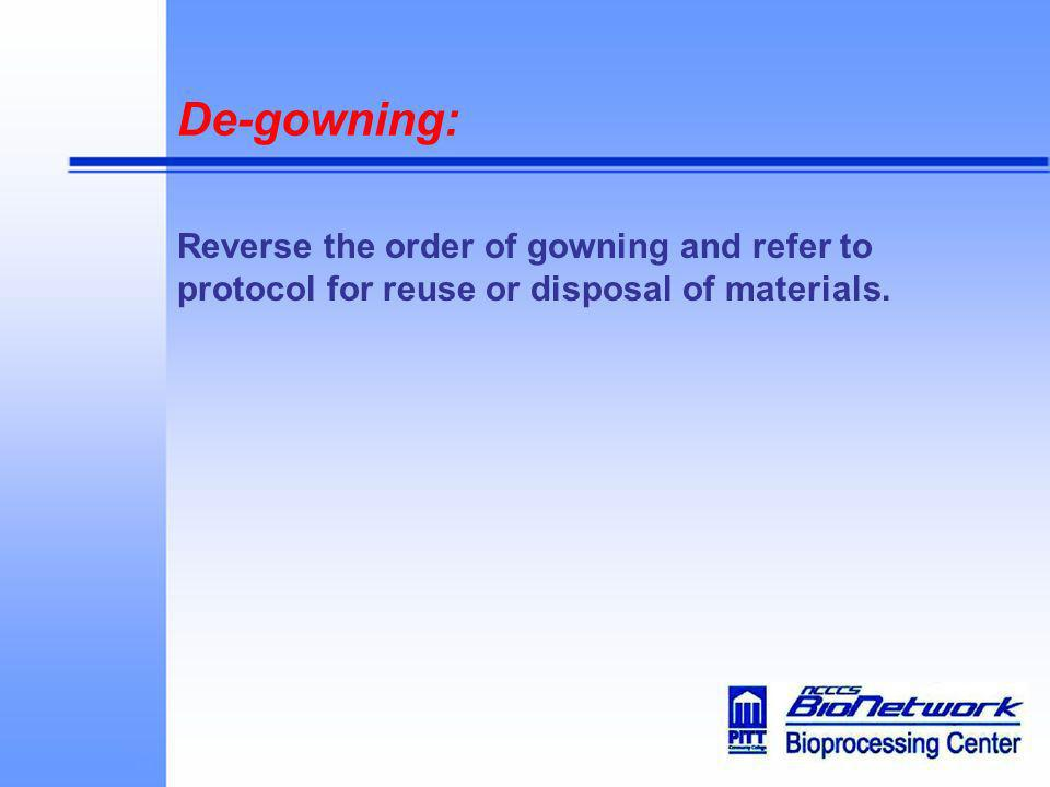 De-gowning: Reverse the order of gowning and refer to protocol for reuse or disposal of materials.