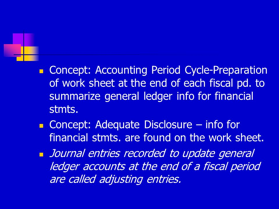 Concept: Accounting Period Cycle-Preparation of work sheet at the end of each fiscal pd. to summarize general ledger info for financial stmts.