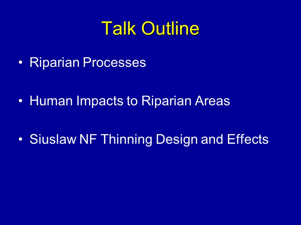 Talk Outline Riparian Processes Human Impacts to Riparian Areas