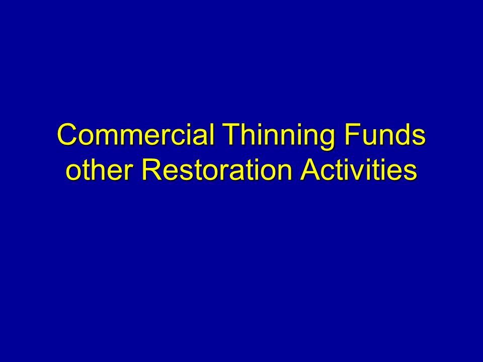Commercial Thinning Funds other Restoration Activities