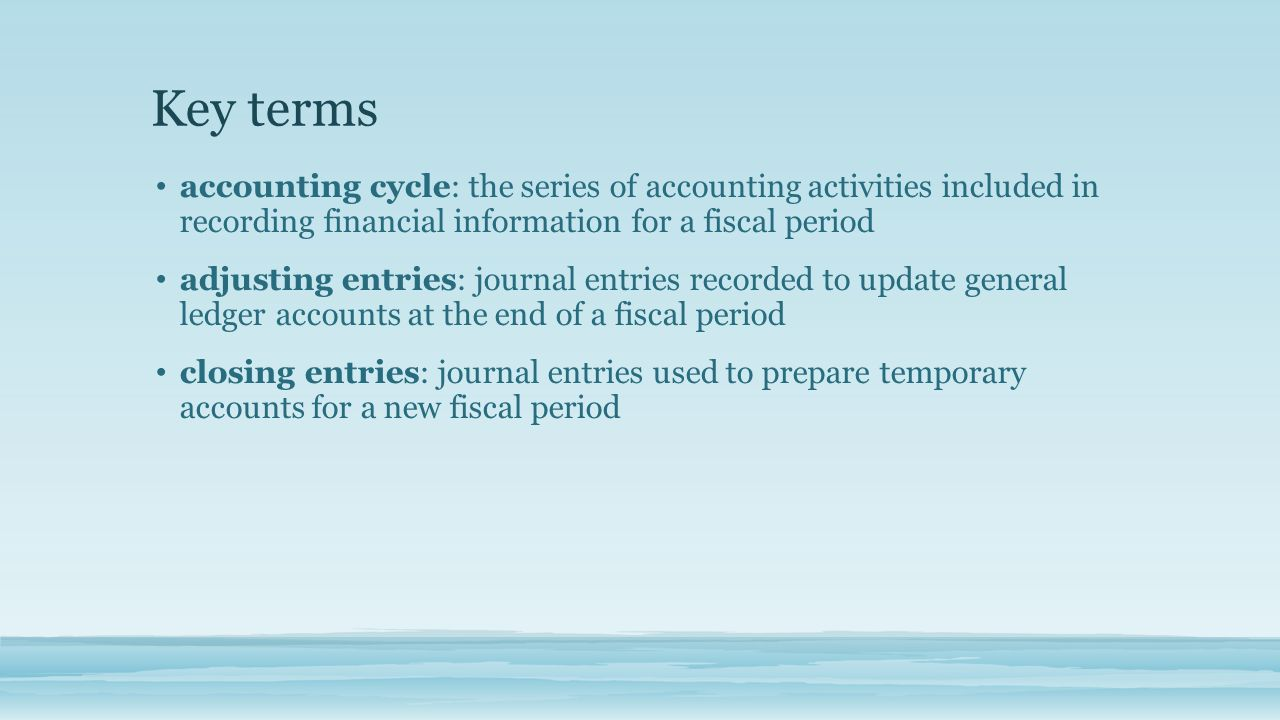 Key terms accounting cycle: the series of accounting activities included in recording financial information for a fiscal period.
