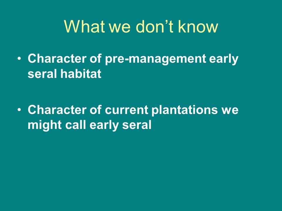 What we don't know Character of pre-management early seral habitat