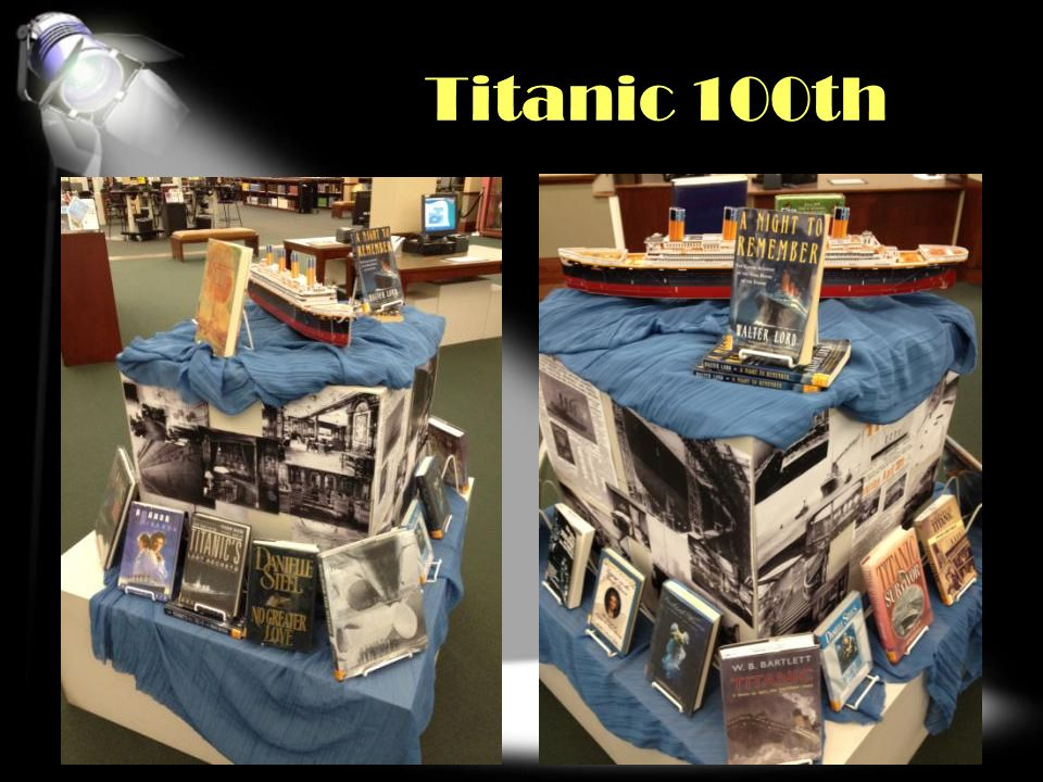 Titanic 100th COLLECTION/GENRE/SUBJECT FOCUS Also fun…Milestones