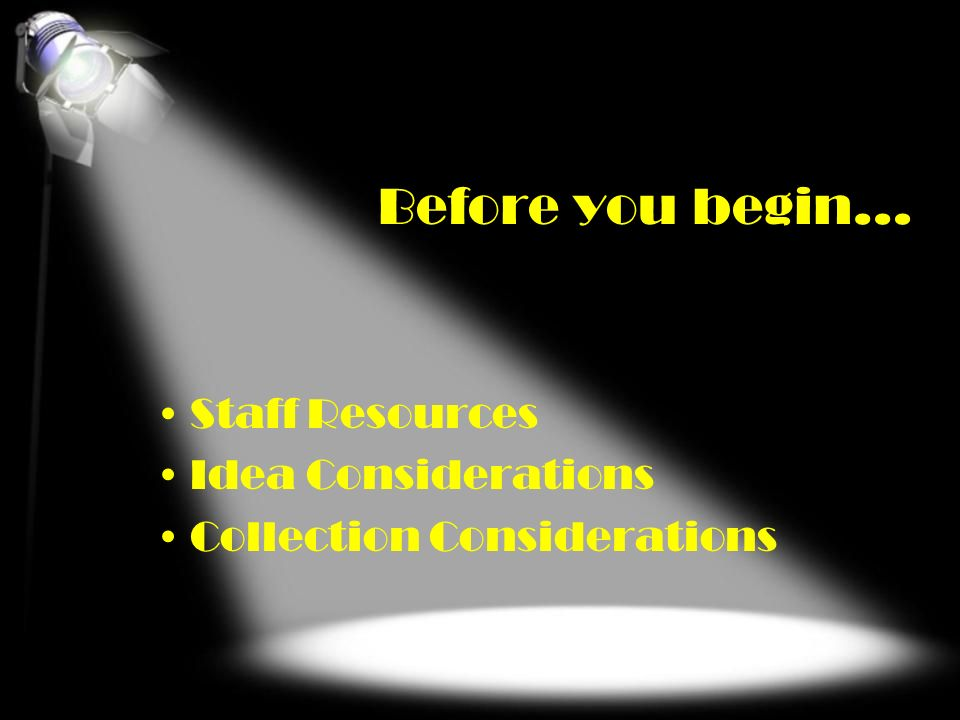 Before you begin… Staff Resources Idea Considerations