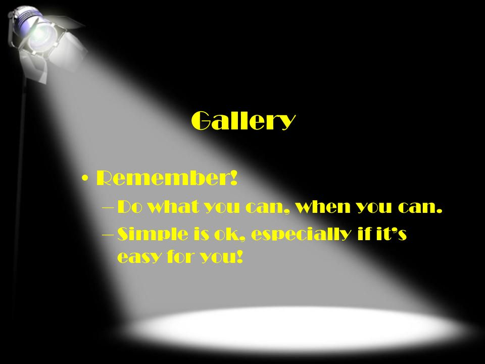 Gallery Remember! Do what you can, when you can.