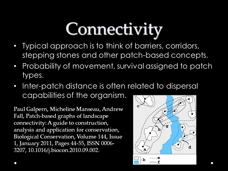 Connectivity Typical approach is to think of barriers, corridors, stepping stones and other patch-based concepts.