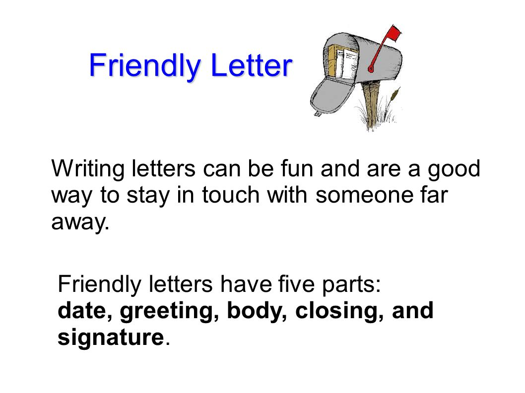 writing friendly letters Learn about the important parts of a friendly letter, including date, salutation, body, closing, and signature.