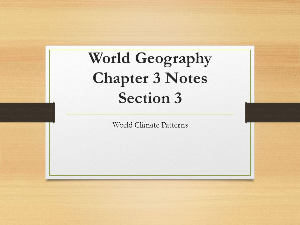World Geography Chapter 3 Notes Section 3