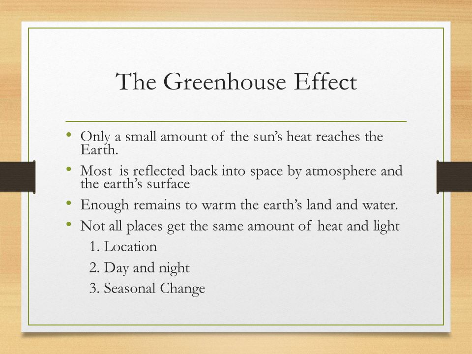 The Greenhouse Effect Only a small amount of the sun's heat reaches the Earth.