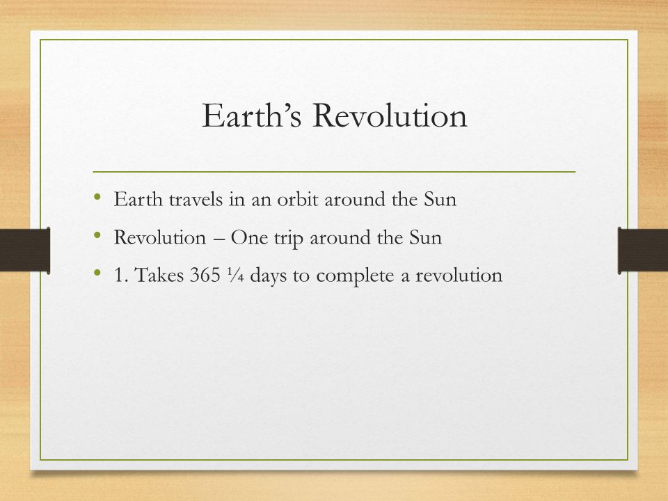 Earth's Revolution Earth travels in an orbit around the Sun