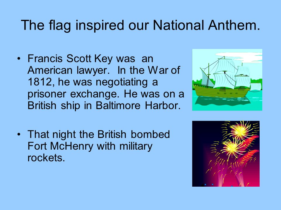 The flag inspired our National Anthem.