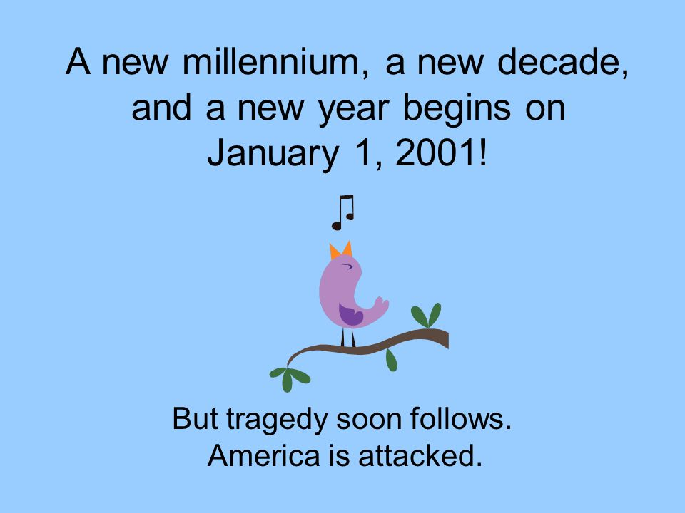 But tragedy soon follows. America is attacked.