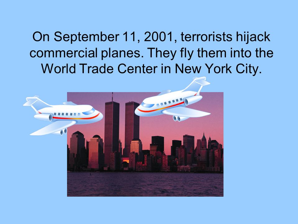 On September 11, 2001, terrorists hijack commercial planes