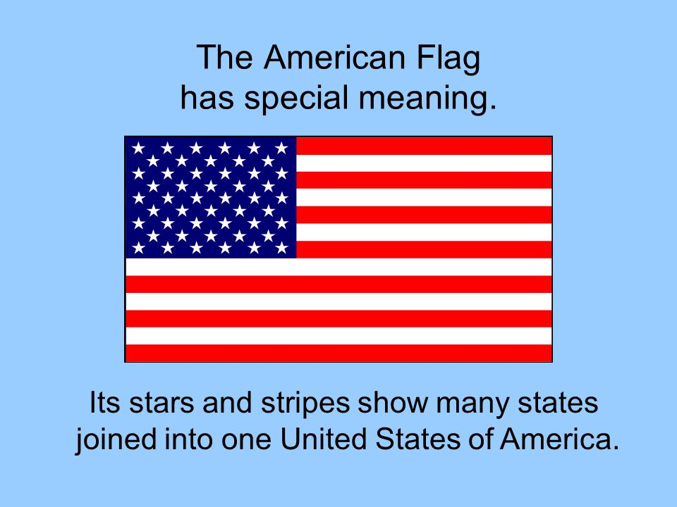 The American Flag has special meaning.