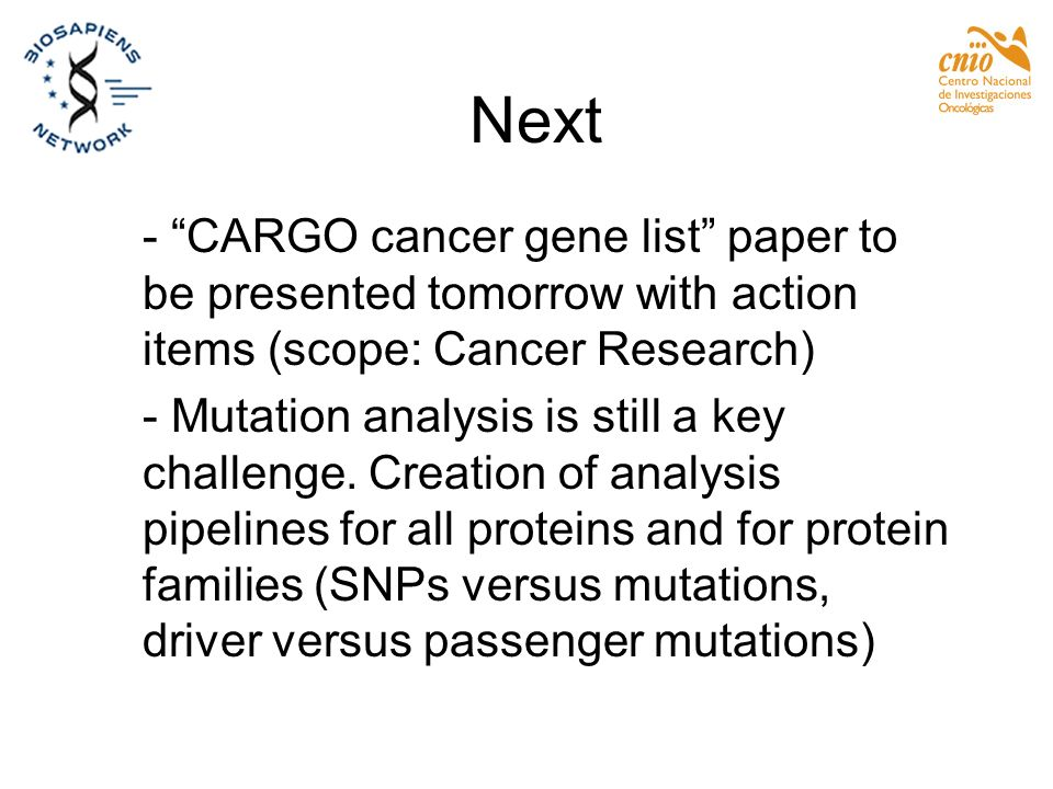 Next - CARGO cancer gene list paper to be presented tomorrow with action items (scope: Cancer Research)