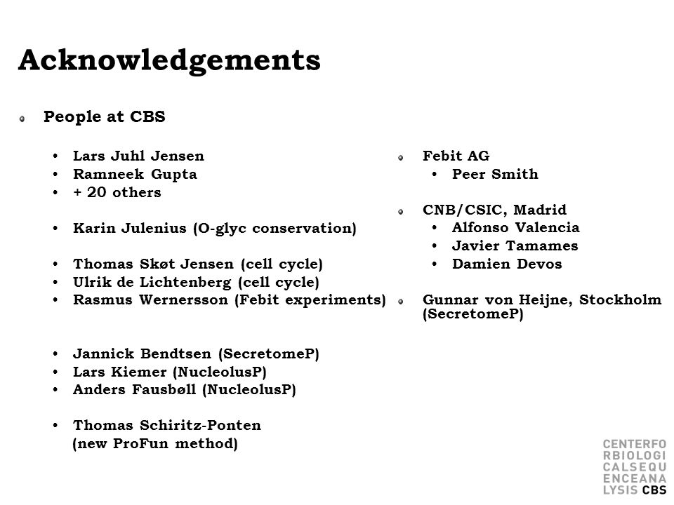 Acknowledgements People at CBS Lars Juhl Jensen Ramneek Gupta Febit AG