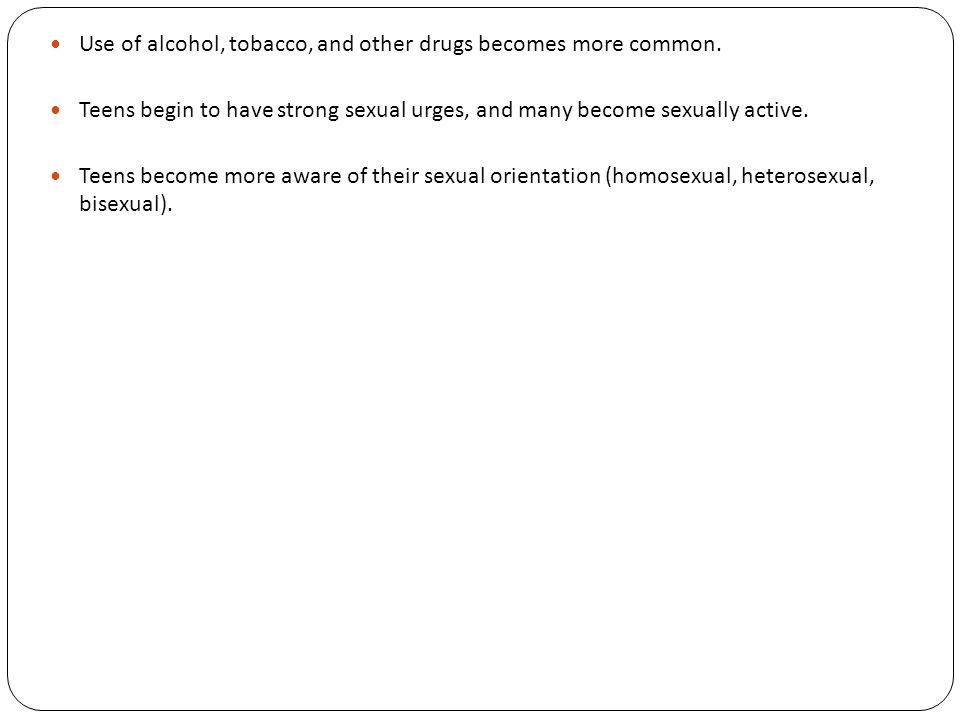 Use of alcohol, tobacco, and other drugs becomes more common.