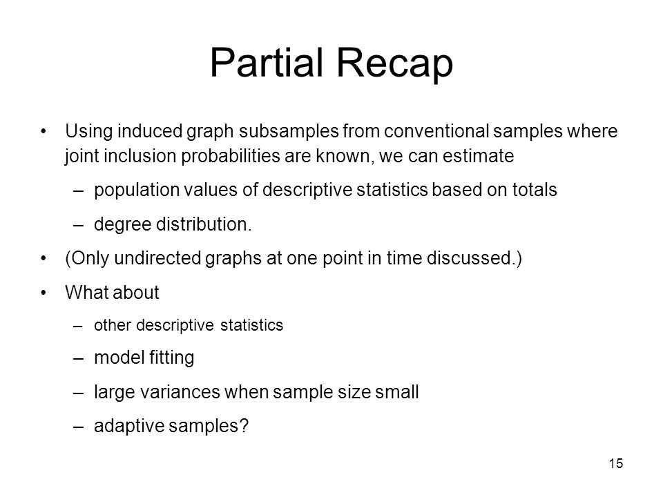 Partial Recap Using induced graph subsamples from conventional samples where joint inclusion probabilities are known, we can estimate.