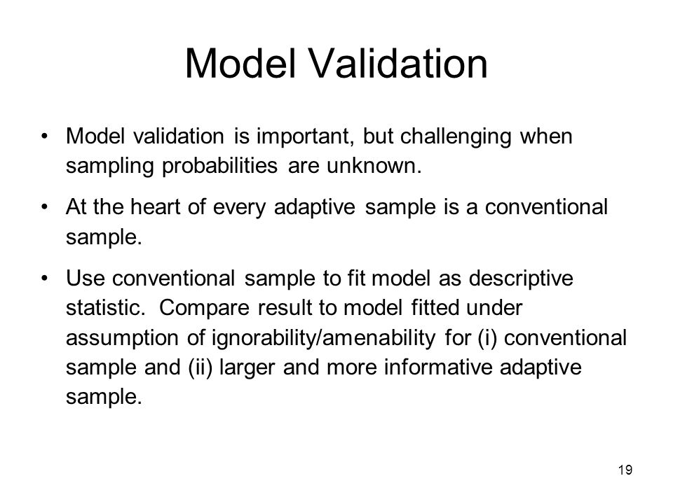 Model Validation Model validation is important, but challenging when sampling probabilities are unknown.