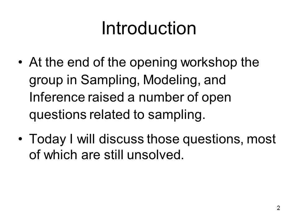 Introduction At the end of the opening workshop the group in Sampling, Modeling, and Inference raised a number of open questions related to sampling.