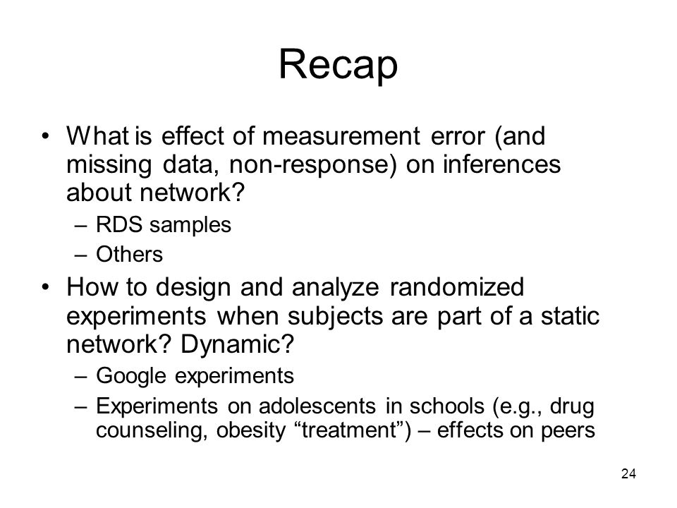 Recap What is effect of measurement error (and missing data, non-response) on inferences about network