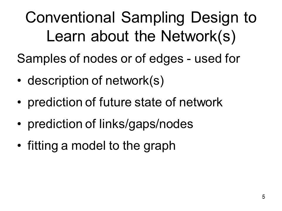 Conventional Sampling Design to Learn about the Network(s)