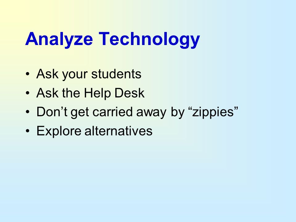 Analyze Technology Ask your students Ask the Help Desk
