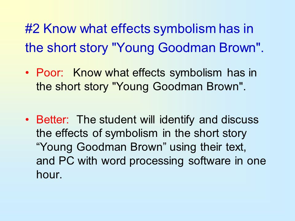 #2 Know what effects symbolism has in the short story Young Goodman Brown .