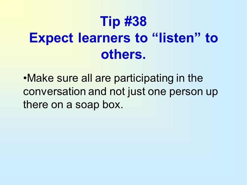 Tip #38 Expect learners to listen to others.