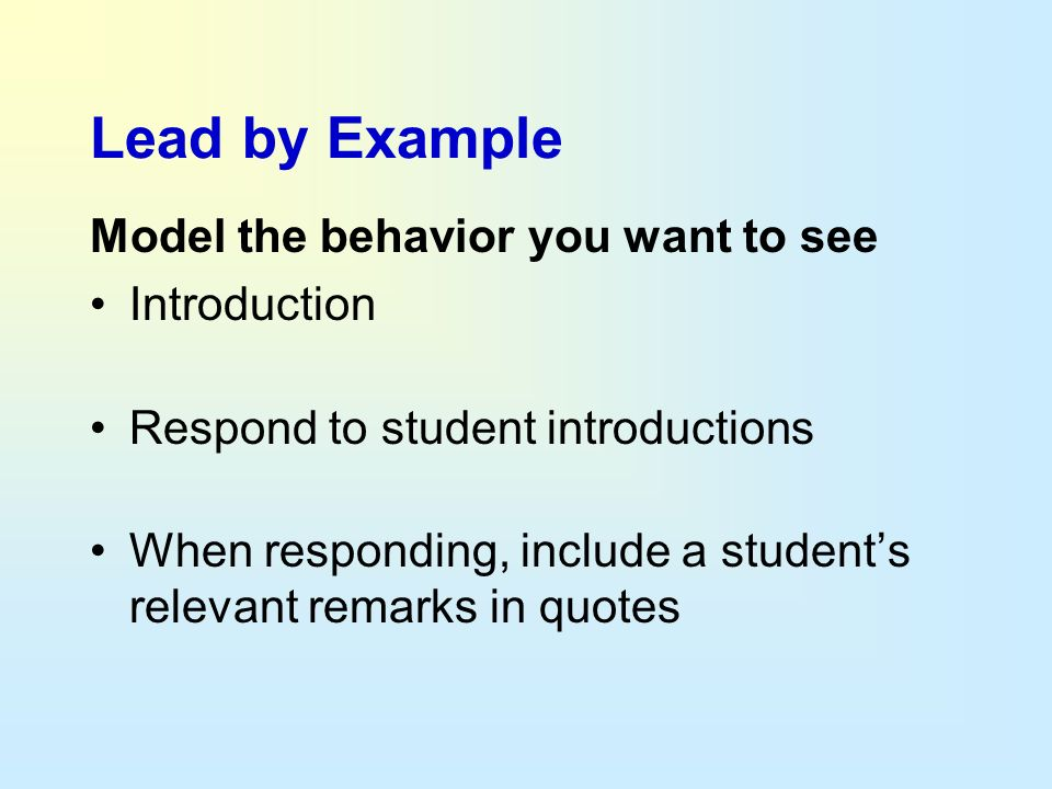 Lead by Example Model the behavior you want to see Introduction