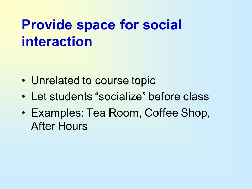 Provide space for social interaction