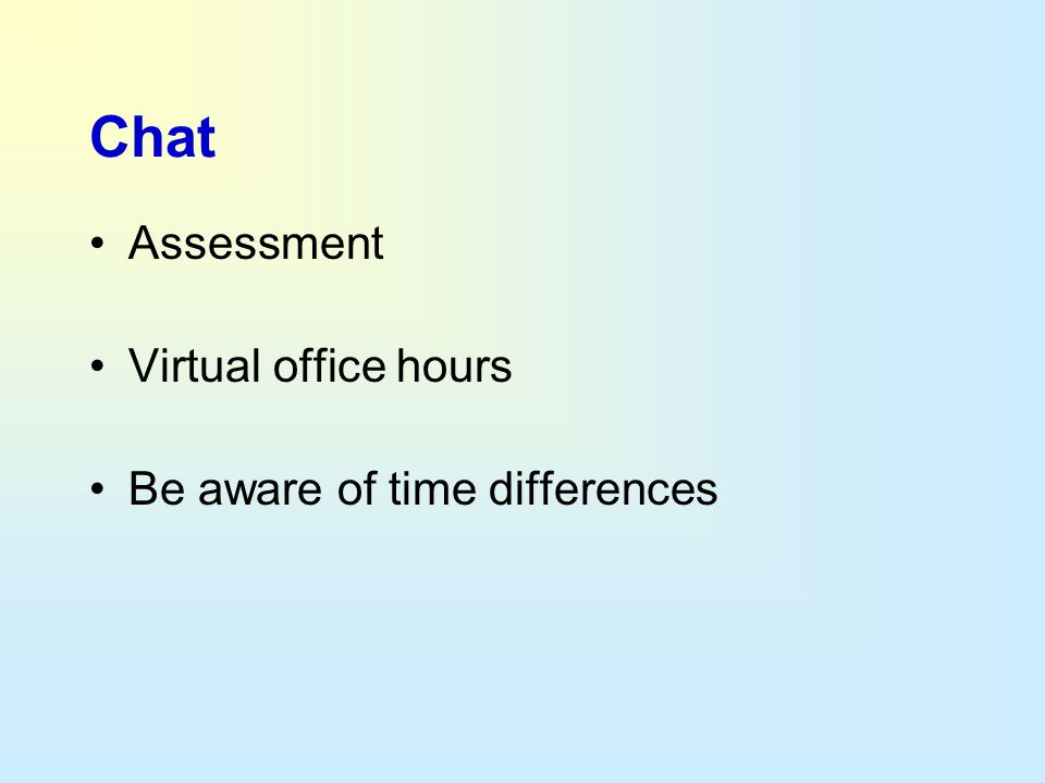 Chat Assessment Virtual office hours Be aware of time differences