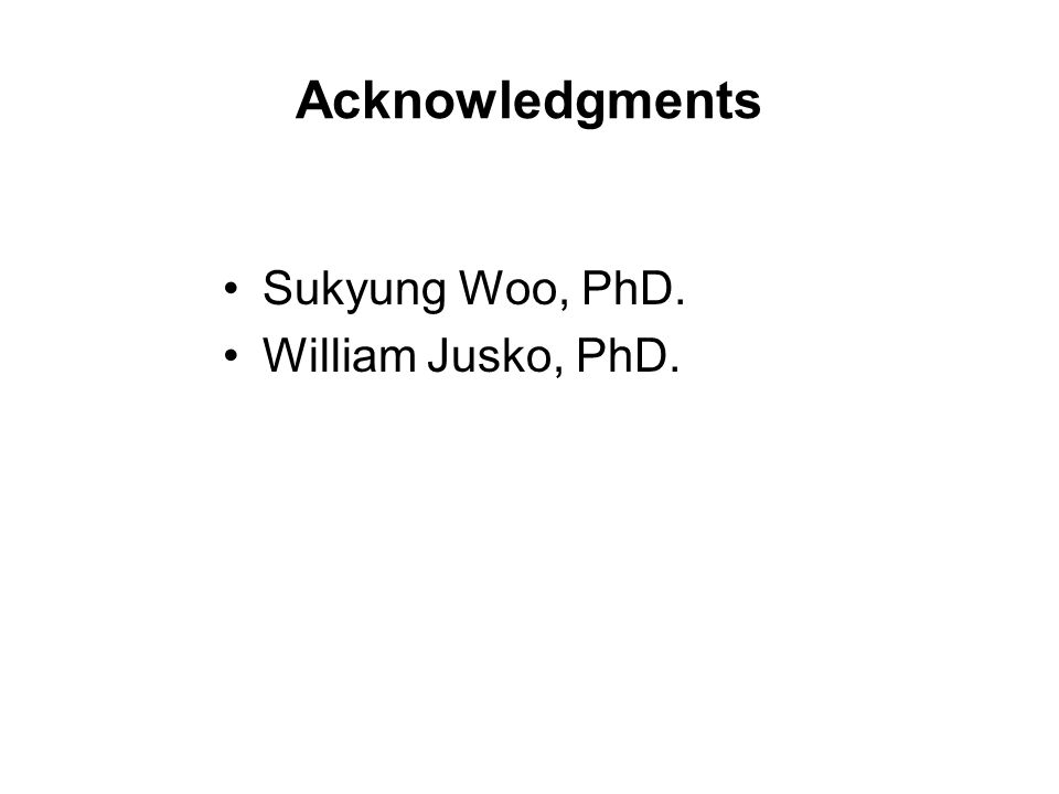 Acknowledgments Sukyung Woo, PhD. William Jusko, PhD.